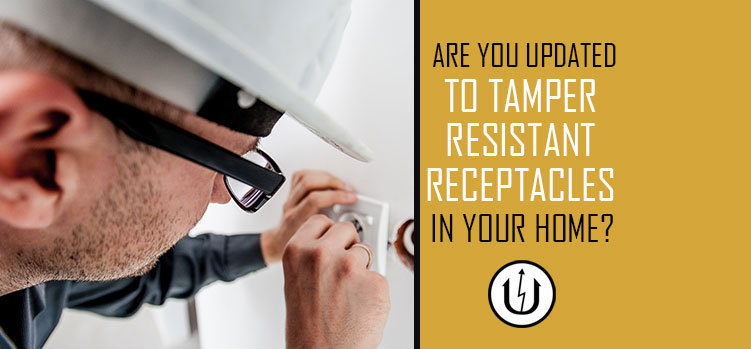 Are You Updated To Tamper Resistant Receptacles In Your Home?