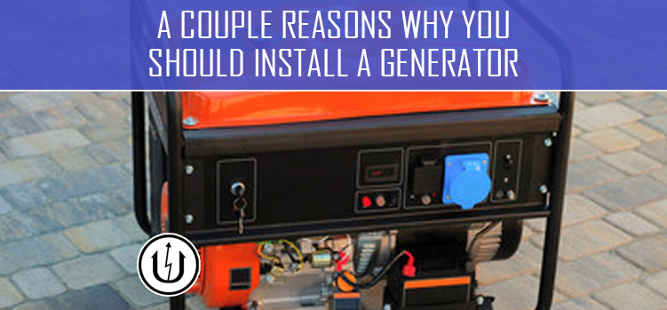 A Couple Reasons Why You Should Install a Generator