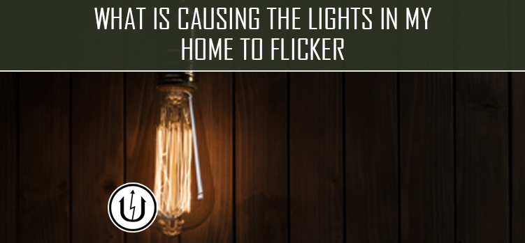 What is Causing the Lights in my Home to Flicker
