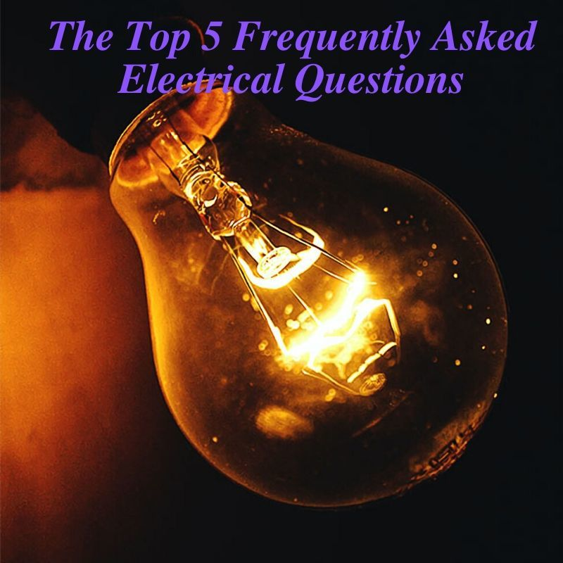 The Top 5 Frequently Asked Electrical Questions